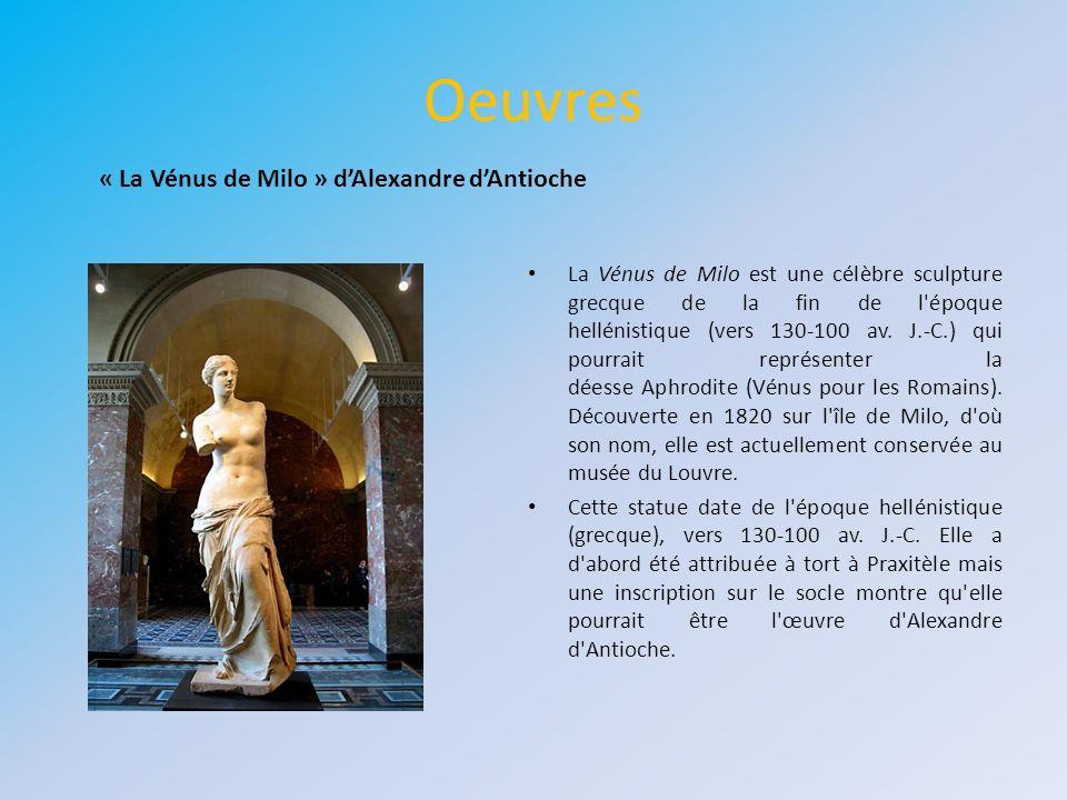 Oeuvres La Vénus de Milo est une célèbre sculpture grecque de la fin de l'époque hellénistique (vers 130-100 av. J.-C.) qui pourrait représenter la dé
