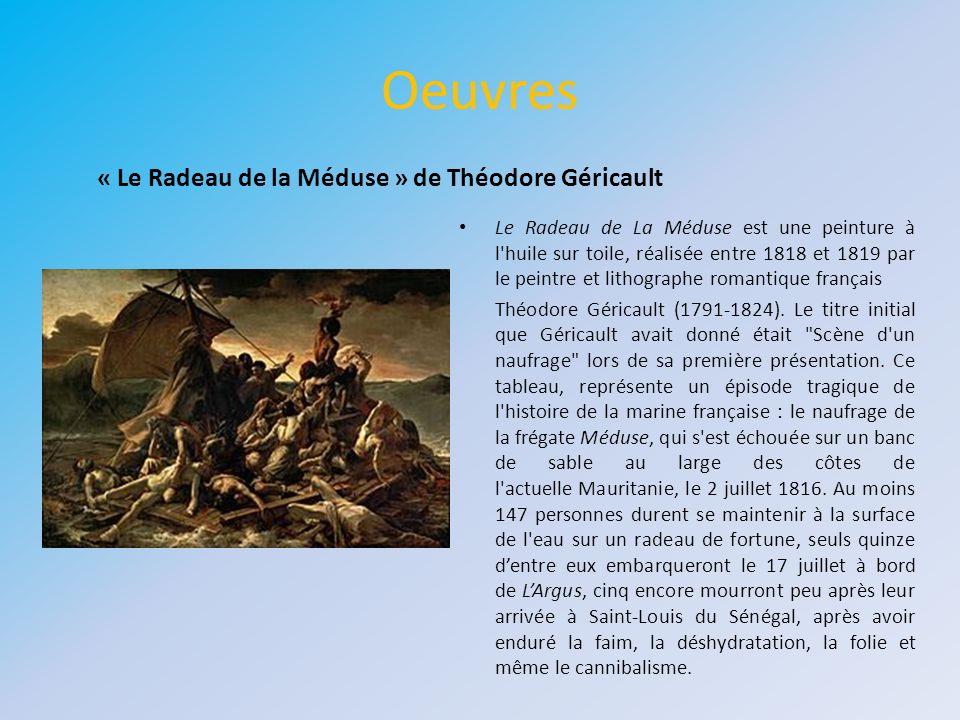 Oeuvres Le Radeau de La Méduse est une peinture à l'huile sur toile, réalisée entre 1818 et 1819 par le peintre et lithographe romantique français Thé