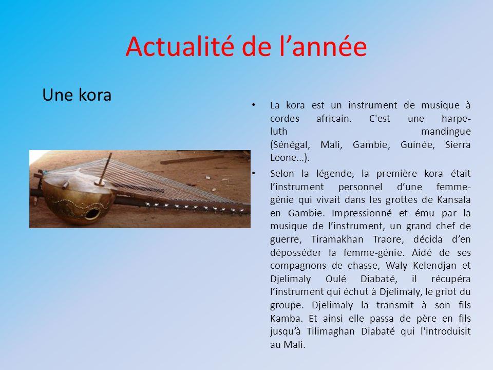 Actualité de lannée La kora est un instrument de musique à cordes africain. C'est une harpe- luth mandingue (Sénégal, Mali, Gambie, Guinée, Sierra Leo