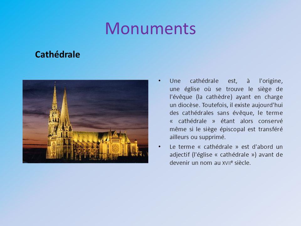 Monuments Une cathédrale est, à l'origine, une église où se trouve le siège de l'évêque (la cathèdre) ayant en charge un diocèse. Toutefois, il existe