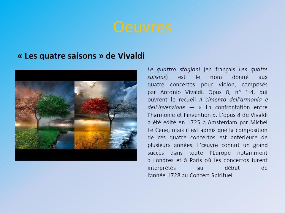 Oeuvres Le quattro stagioni (en français Les quatre saisons) est le nom donné aux quatre concertos pour violon, composés par Antonio Vivaldi, Opus 8,