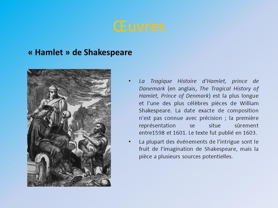 Œuvres La Tragique Histoire d'Hamlet, prince de Danemark (en anglais, The Tragical History of Hamlet, Prince of Denmark) est la plus longue et l'une d
