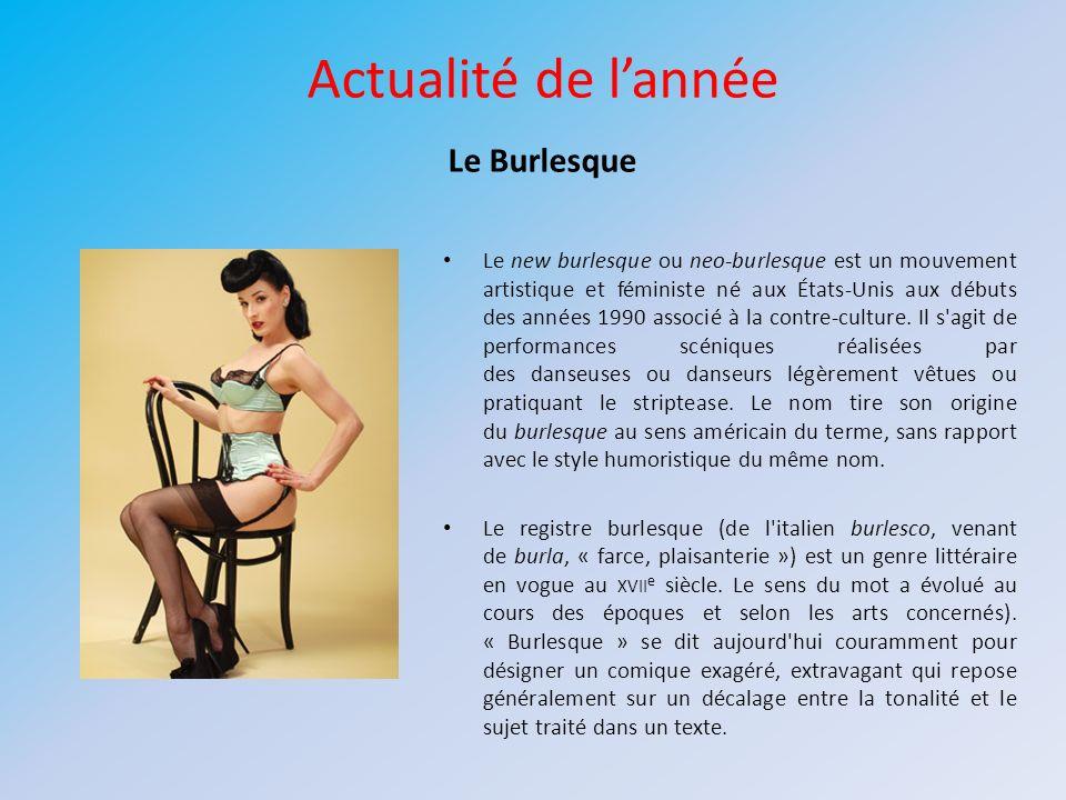 Actualité de lannée Le Burlesque Le new burlesque ou neo-burlesque est un mouvement artistique et féministe né aux États-Unis aux débuts des années 19