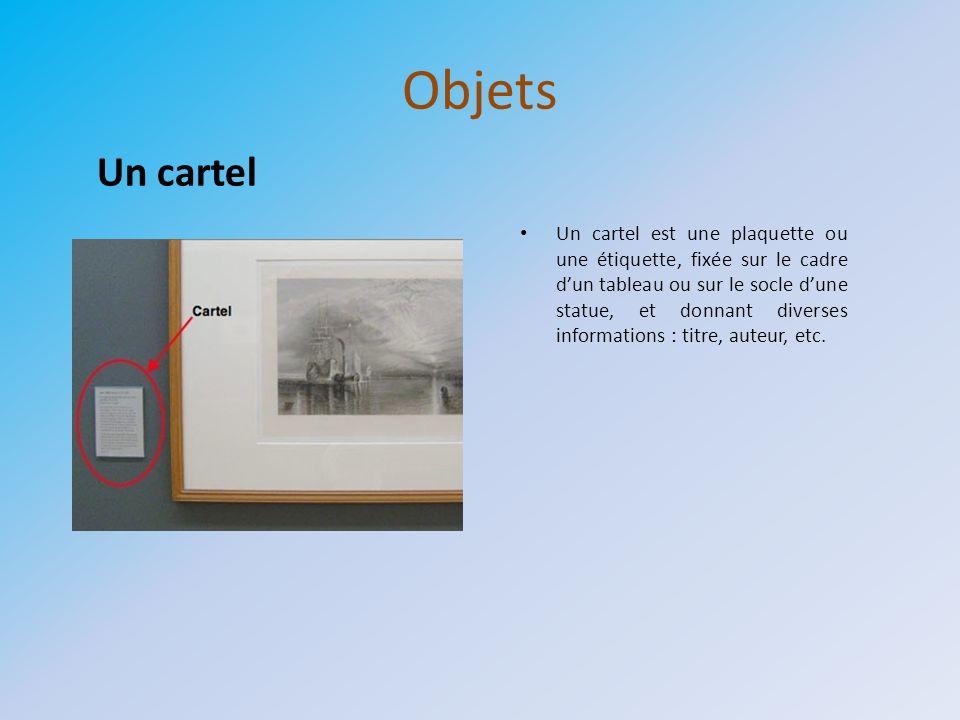 Objets Un cartel est une plaquette ou une étiquette, fixée sur le cadre dun tableau ou sur le socle dune statue, et donnant diverses informations : ti