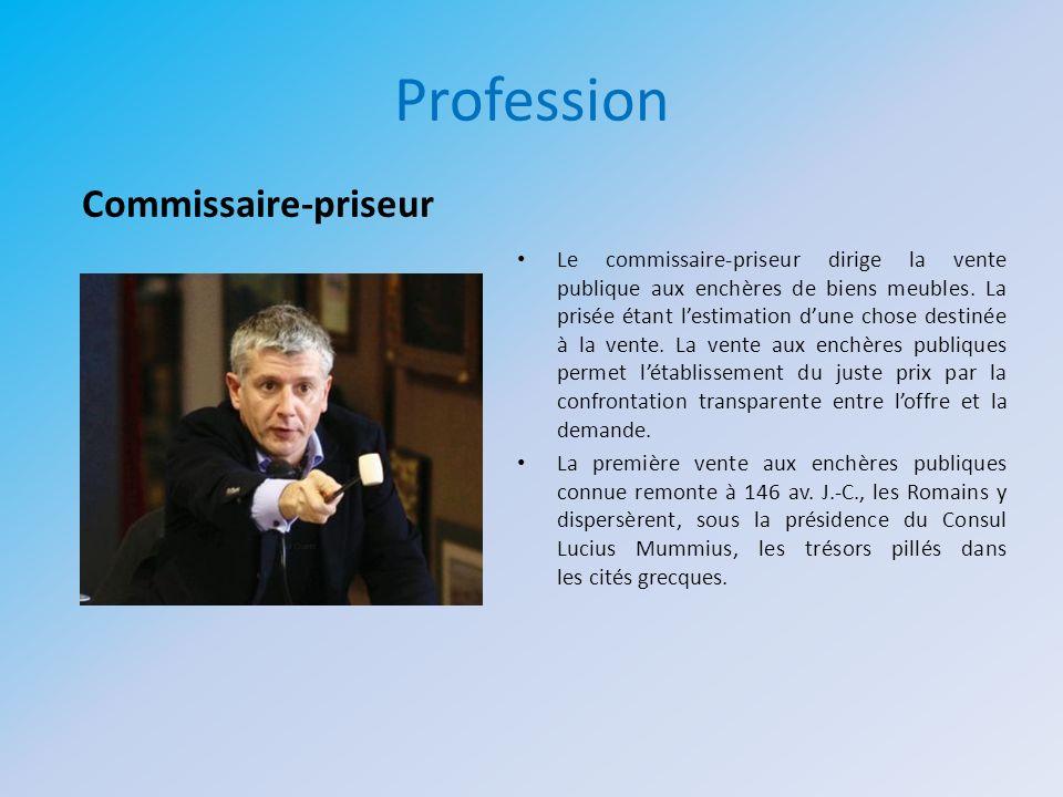 Profession Le commissaire-priseur dirige la vente publique aux enchères de biens meubles. La prisée étant lestimation dune chose destinée à la vente.
