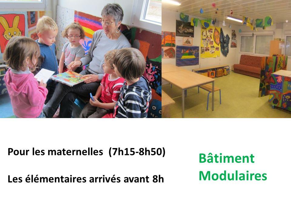 Pour les maternelles (7h15-8h50) Les élémentaires arrivés avant 8h Bâtiment Modulaires