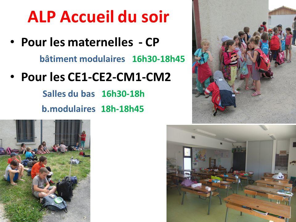 ALP Accueil du soir Pour les maternelles - CP bâtiment modulaires 16h30-18h45 Pour les CE1-CE2-CM1-CM2 Salles du bas 16h30-18h b.modulaires 18h-18h45