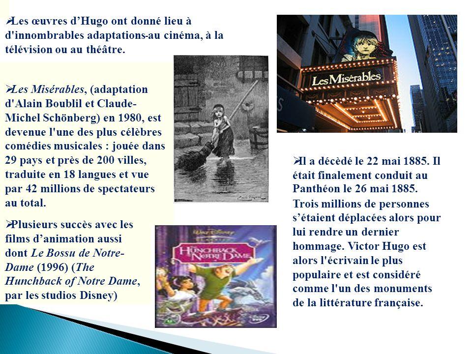 Les œuvres dHugo ont donné lieu à d'innombrables adaptations au cinéma, à la télévision ou au théâtre. Les Misérables, (adaptation d'Alain Boublil et