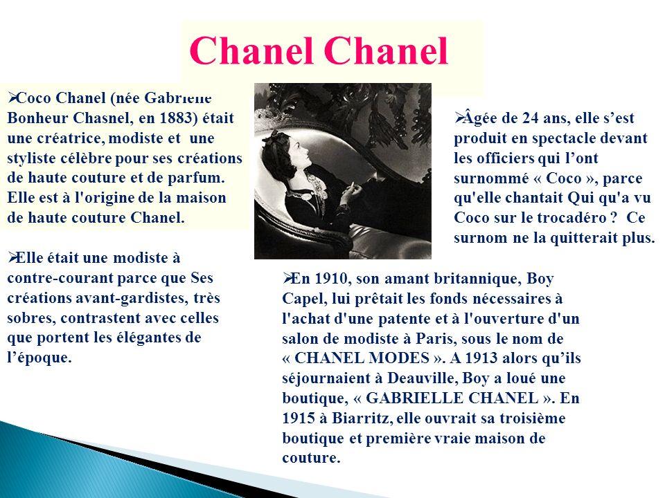 Coco Chanel (née Gabrielle Bonheur Chasnel, en 1883) était une créatrice, modiste et une styliste célèbre pour ses créations de haute couture et de pa
