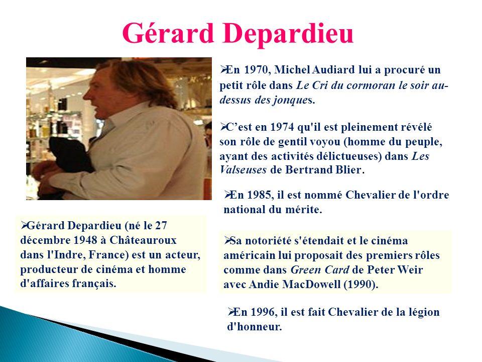 Gérard Depardieu Gérard Depardieu (né le 27 décembre 1948 à Châteauroux dans l'Indre, France) est un acteur, producteur de cinéma et homme d'affaires