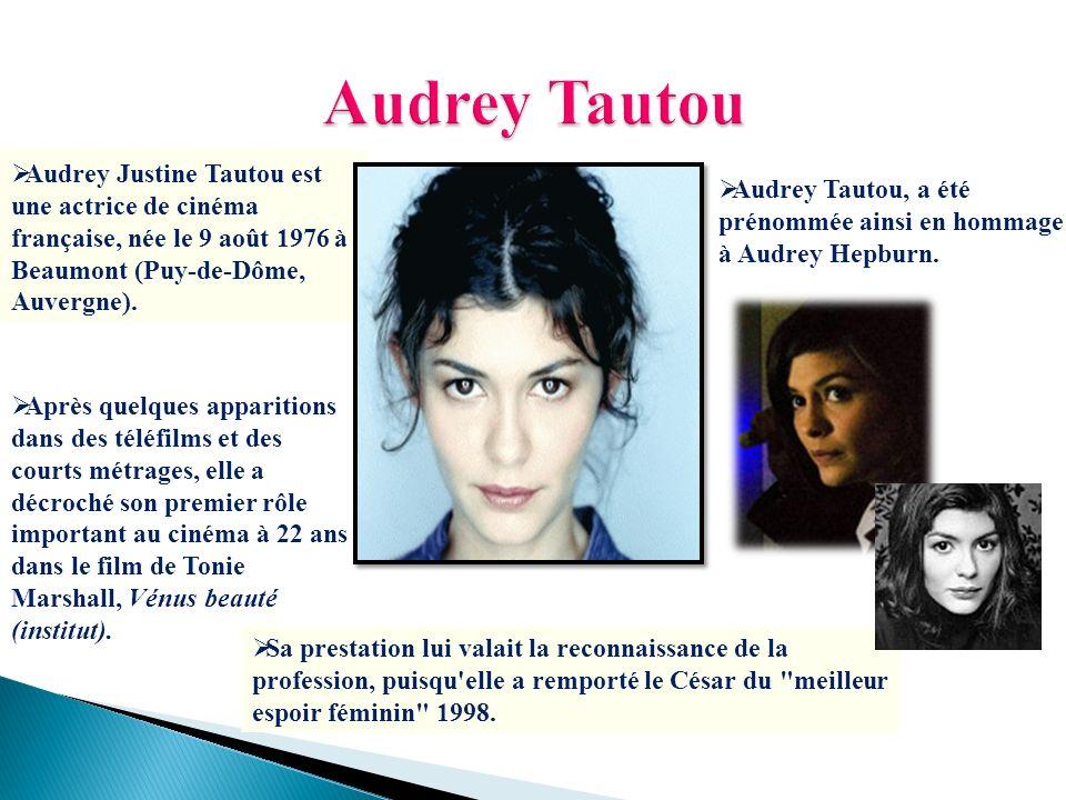 Audrey Justine Tautou est une actrice de cinéma française, née le 9 août 1976 à Beaumont (Puy-de-Dôme, Auvergne). Audrey Tautou, a été prénommée ainsi