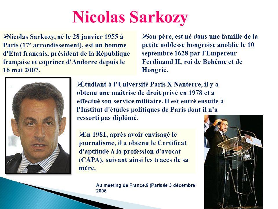 Nicolas Sarkozy, né le 28 janvier 1955 à Paris (17 e arrondissement), est un homme d'État français, président de la République française et coprince d