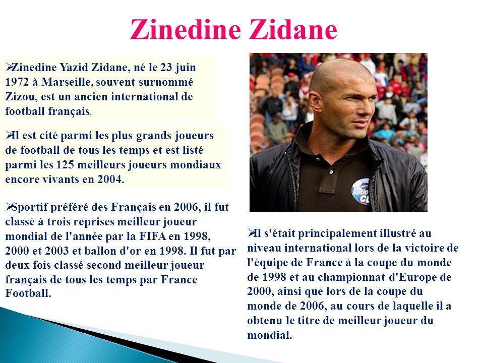 Zinedine Yazid Zidane, né le 23 juin 1972 à Marseille, souvent surnommé Zizou, est un ancien international de football français. Zinedine Zidane Il es