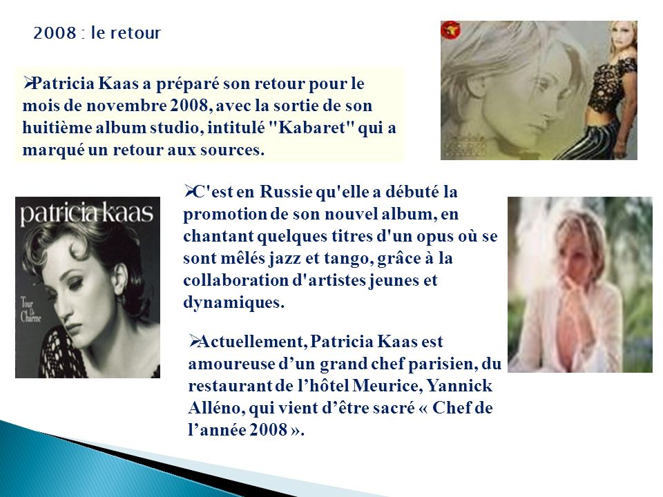 2008 : le retour Patricia Kaas a préparé son retour pour le mois de novembre 2008, avec la sortie de son huitième album studio, intitulé