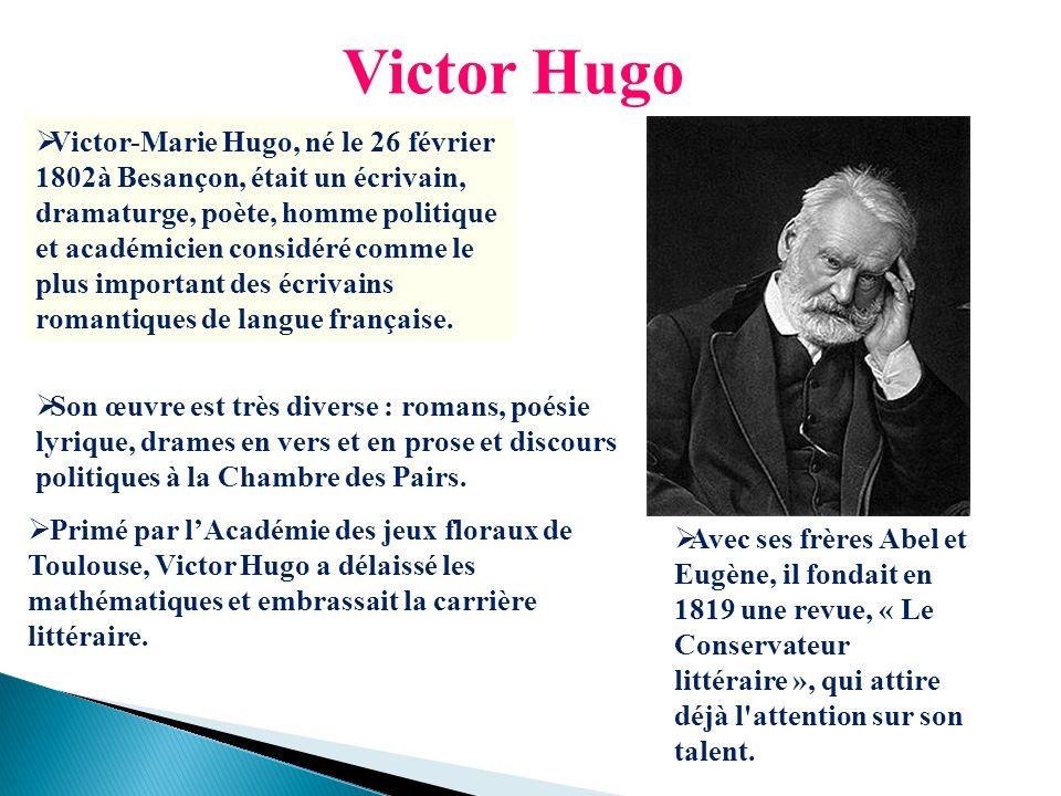 Victor Hugo Victor-Marie Hugo, né le 26 février 1802à Besançon, était un écrivain, dramaturge, poète, homme politique et académicien considéré comme l