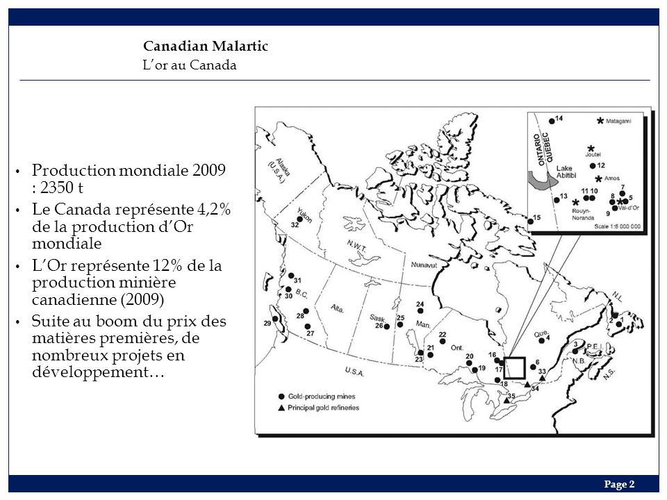 Canadian Malartic Page 2 Production mondiale 2009 : 2350 t Le Canada représente 4,2% de la production dOr mondiale LOr représente 12% de la production