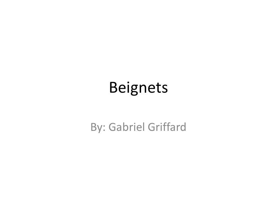 Beignets By: Gabriel Griffard