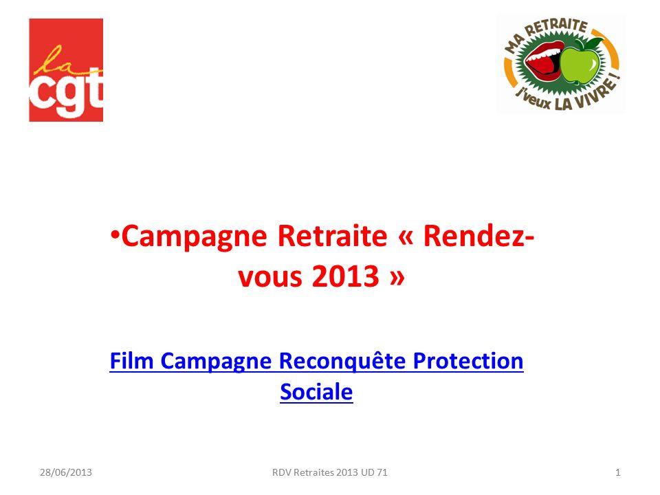 28/06/20131RDV Retraites 2013 UD 71 Campagne Retraite « Rendez- vous 2013 » 28/06/20131RDV Retraites 2013 UD 71 Film Campagne Reconquête Protection Sociale