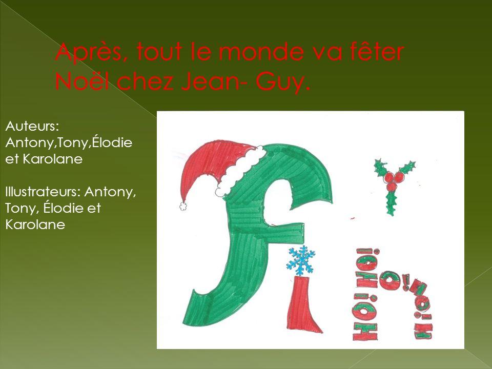 Après, tout le monde va fêter Noël chez Jean- Guy.