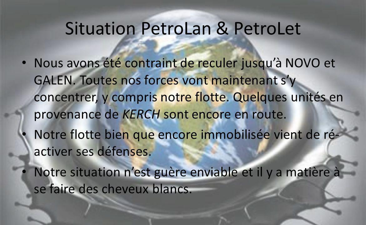Situation PetroLan & PetroLet Nous avons été contraint de reculer jusquà NOVO et GALEN. Toutes nos forces vont maintenant sy concentrer, y compris not