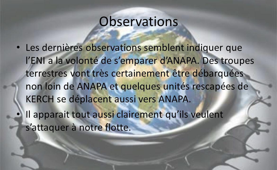 Observations Les dernières observations semblent indiquer que lENI a la volonté de semparer dANAPA. Des troupes terrestres vont très certainement être