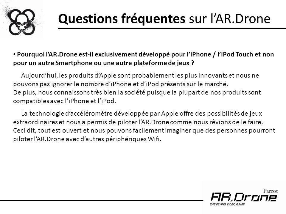 Pourquoi lAR.Drone est-il exclusivement développé pour liPhone / liPod Touch et non pour un autre Smartphone ou une autre plateforme de jeux ? Aujourd