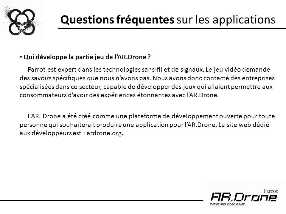 Qui développe la partie jeu de lAR.Drone ? Parrot est expert dans les technologies sans-fil et de signaux. Le jeu vidéo demande des savoirs spécifique