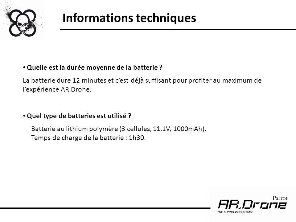Quelle est la durée moyenne de la batterie ? La batterie dure 12 minutes et cest déjà suffisant pour profiter au maximum de lexpérience AR.Drone. Quel