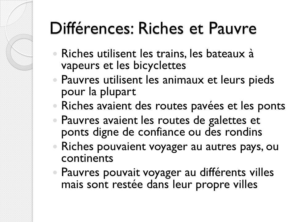 Différences: Riches et Pauvre Riches utilisent les trains, les bateaux à vapeurs et les bicyclettes Pauvres utilisent les animaux et leurs pieds pour
