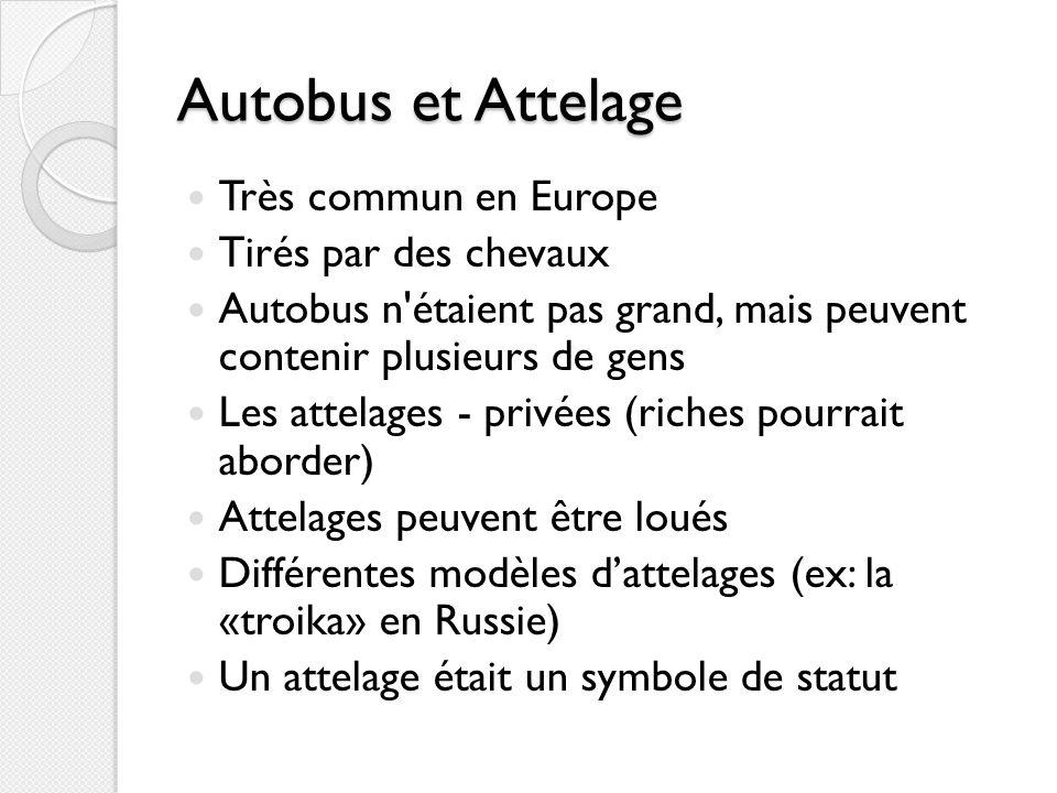 Autobus et Attelage Très commun en Europe Tirés par des chevaux Autobus n'étaient pas grand, mais peuvent contenir plusieurs de gens Les attelages - p