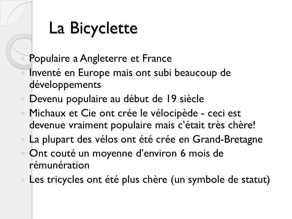 La Bicyclette Populaire a Angleterre et France Inventé en Europe mais ont subi beaucoup de développements Devenu populaire au début de 19 siècle Micha