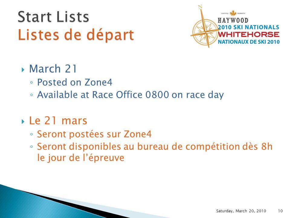 March 21 Posted on Zone4 Available at Race Office 0800 on race day Le 21 mars Seront postées sur Zone4 Seront disponibles au bureau de compétition dès 8h le jour de lépreuve Saturday, March 20, 2010 10