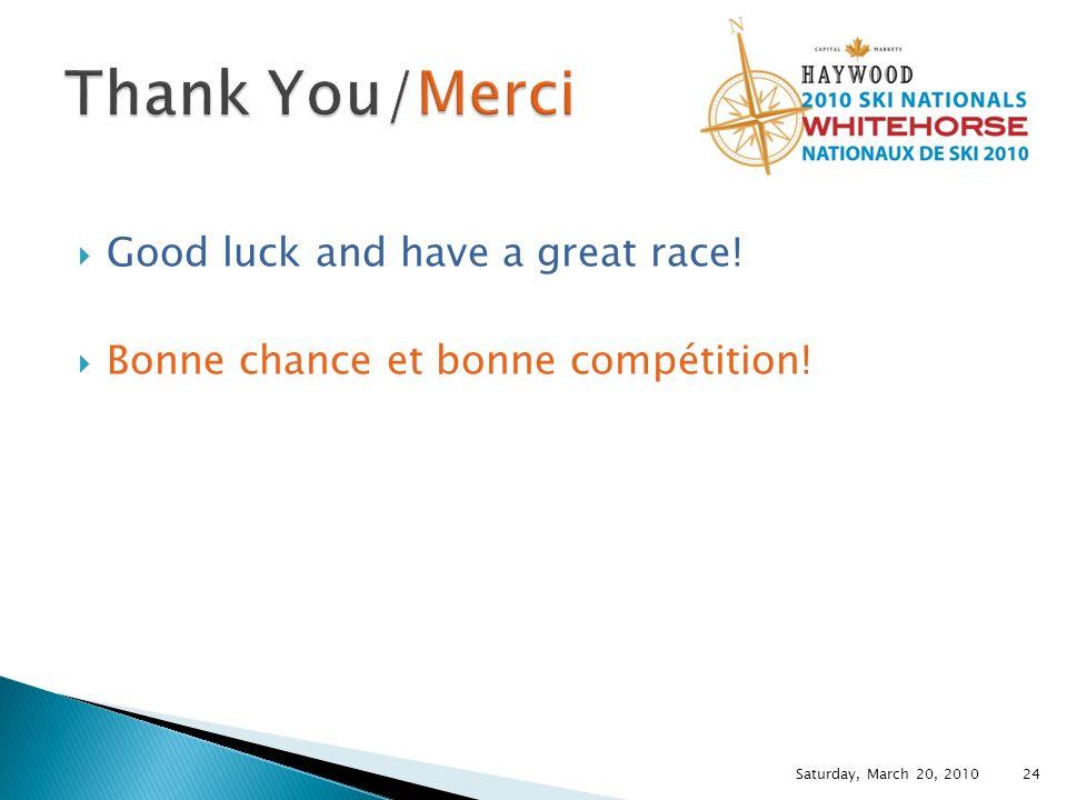 Good luck and have a great race! Bonne chance et bonne compétition! Saturday, March 20, 2010 24
