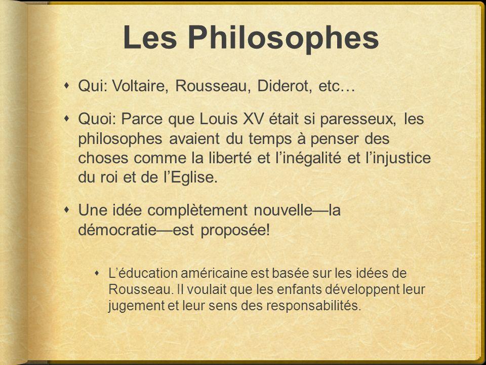 Les Philosophes Qui: Voltaire, Rousseau, Diderot, etc… Quoi: Parce que Louis XV était si paresseux, les philosophes avaient du temps à penser des chos