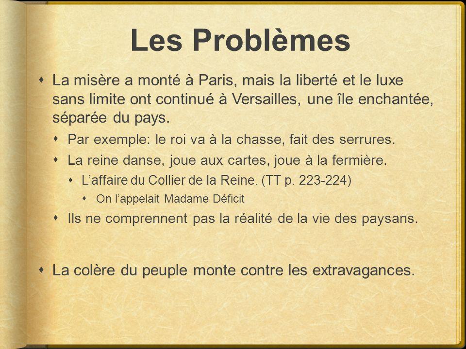 Les Problèmes La misère a monté à Paris, mais la liberté et le luxe sans limite ont continué à Versailles, une île enchantée, séparée du pays. Par exe