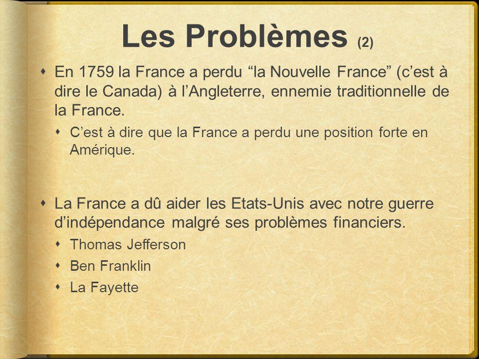 Les Problèmes (2) En 1759 la France a perdu la Nouvelle France (cest à dire le Canada) à lAngleterre, ennemie traditionnelle de la France. Cest à dire