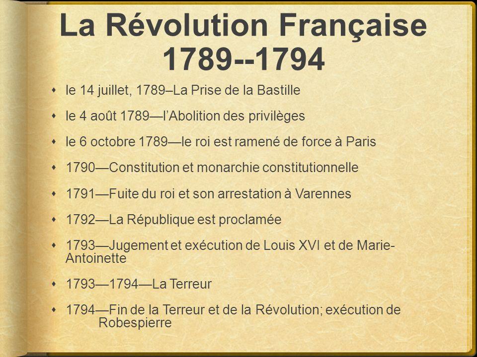 La Révolution Française 1789--1794 le 14 juillet, 1789–La Prise de la Bastille le 4 août 1789lAbolition des privilèges le 6 octobre 1789le roi est ram