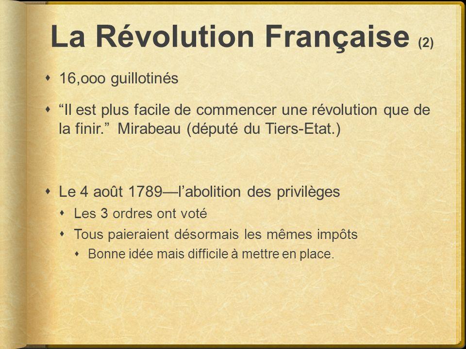 La Révolution Française (2) 16,ooo guillotinés Il est plus facile de commencer une révolution que de la finir. Mirabeau (député du Tiers-Etat.) Le 4 a