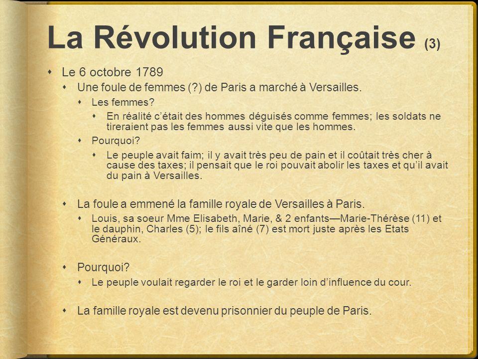 La Révolution Française (3) Le 6 octobre 1789 Une foule de femmes (?) de Paris a marché à Versailles. Les femmes? En réalité cétait des hommes déguisé