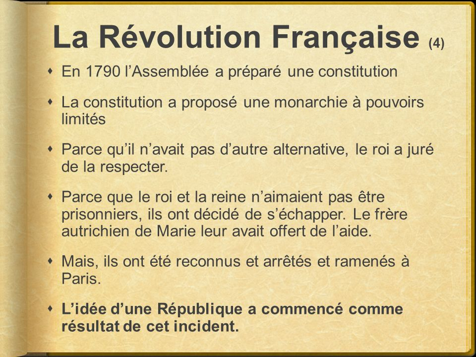 La Révolution Française (4) En 1790 lAssemblée a préparé une constitution La constitution a proposé une monarchie à pouvoirs limités Parce quil navait