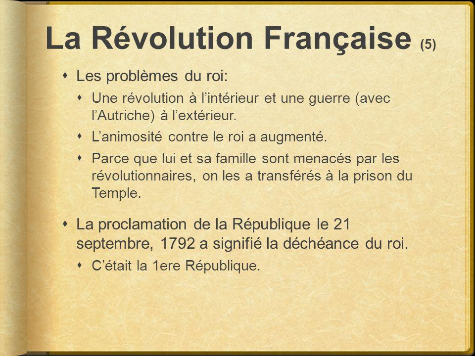 La Révolution Française (5) Les problèmes du roi: Une révolution à lintérieur et une guerre (avec lAutriche) à lextérieur. Lanimosité contre le roi a