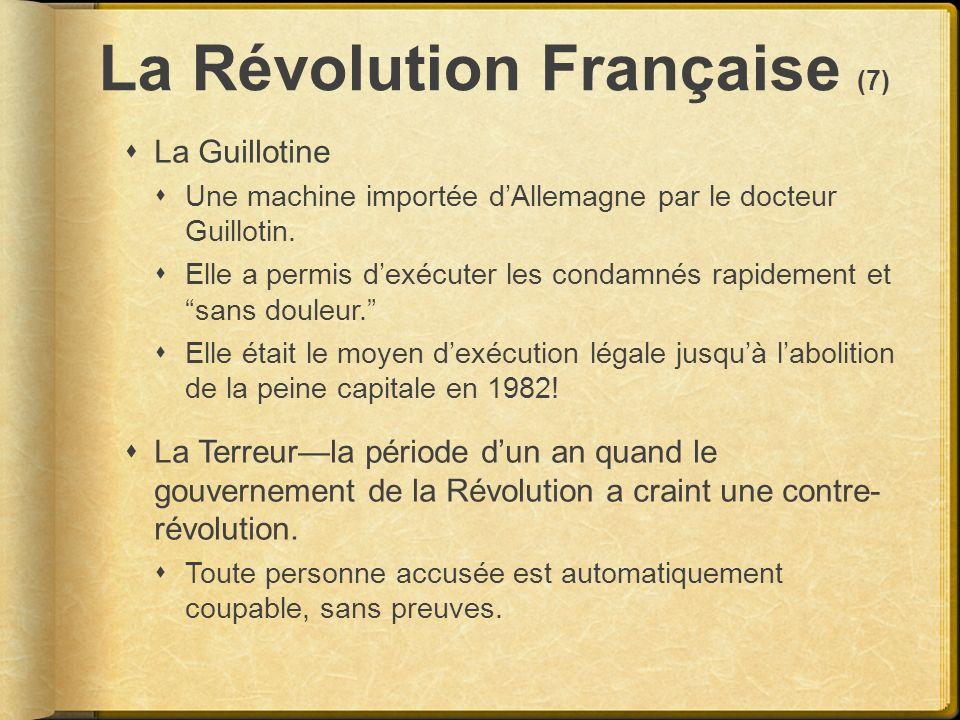 La Révolution Française (7) La Guillotine Une machine importée dAllemagne par le docteur Guillotin. Elle a permis dexécuter les condamnés rapidement e
