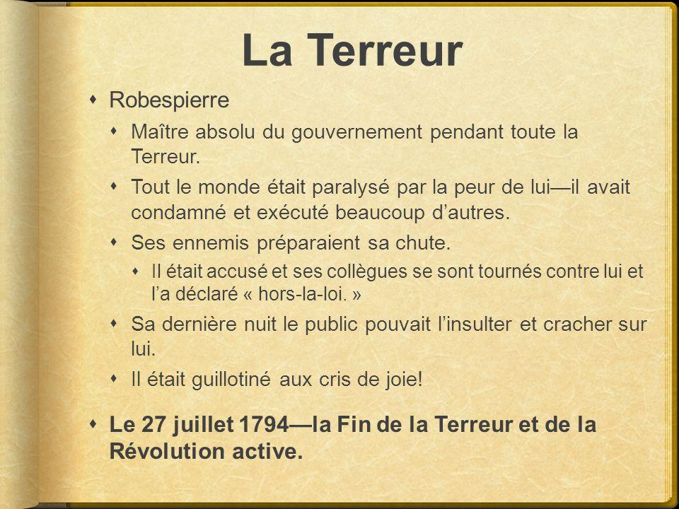 La Terreur Robespierre Maître absolu du gouvernement pendant toute la Terreur. Tout le monde était paralysé par la peur de luiil avait condamné et exé