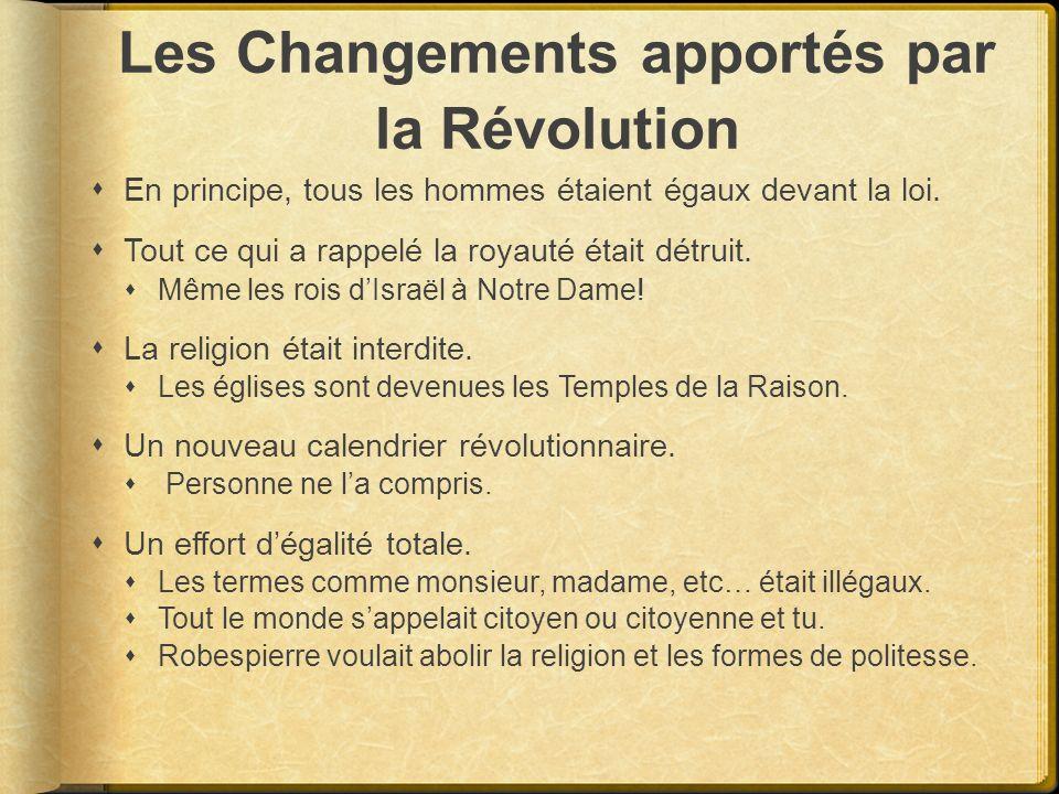 Les Changements apportés par la Révolution En principe, tous les hommes étaient égaux devant la loi. Tout ce qui a rappelé la royauté était détruit. M