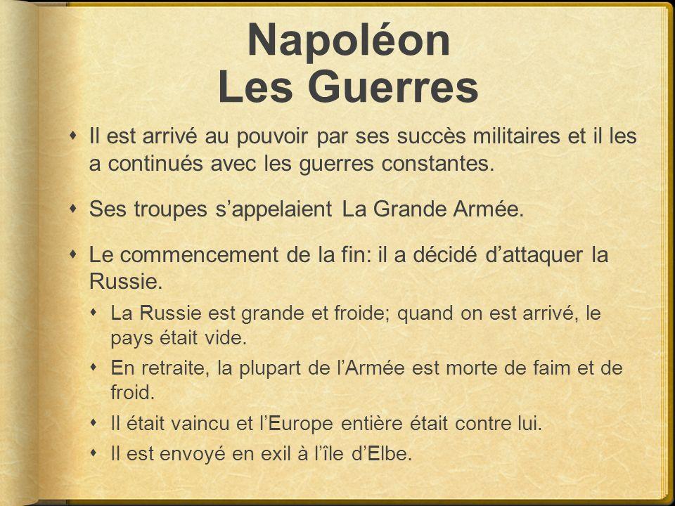 Napoléon Les Guerres Il est arrivé au pouvoir par ses succès militaires et il les a continués avec les guerres constantes. Ses troupes sappelaient La
