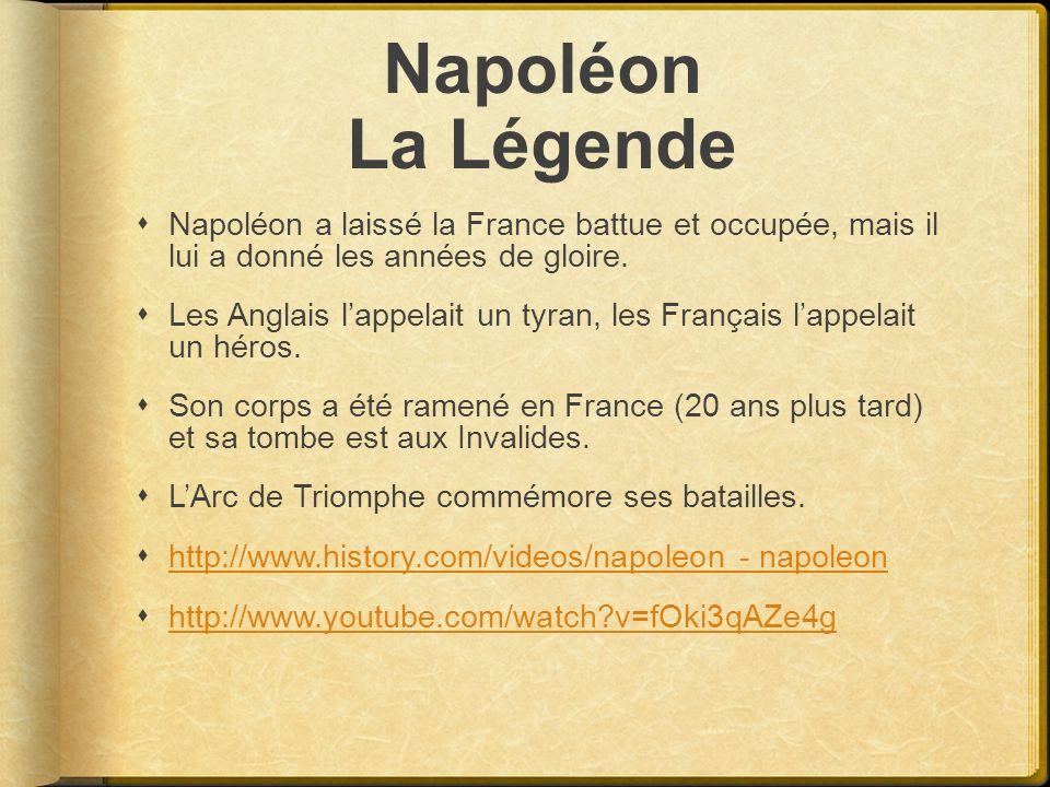 Napoléon La Légende Napoléon a laissé la France battue et occupée, mais il lui a donné les années de gloire. Les Anglais lappelait un tyran, les Franç