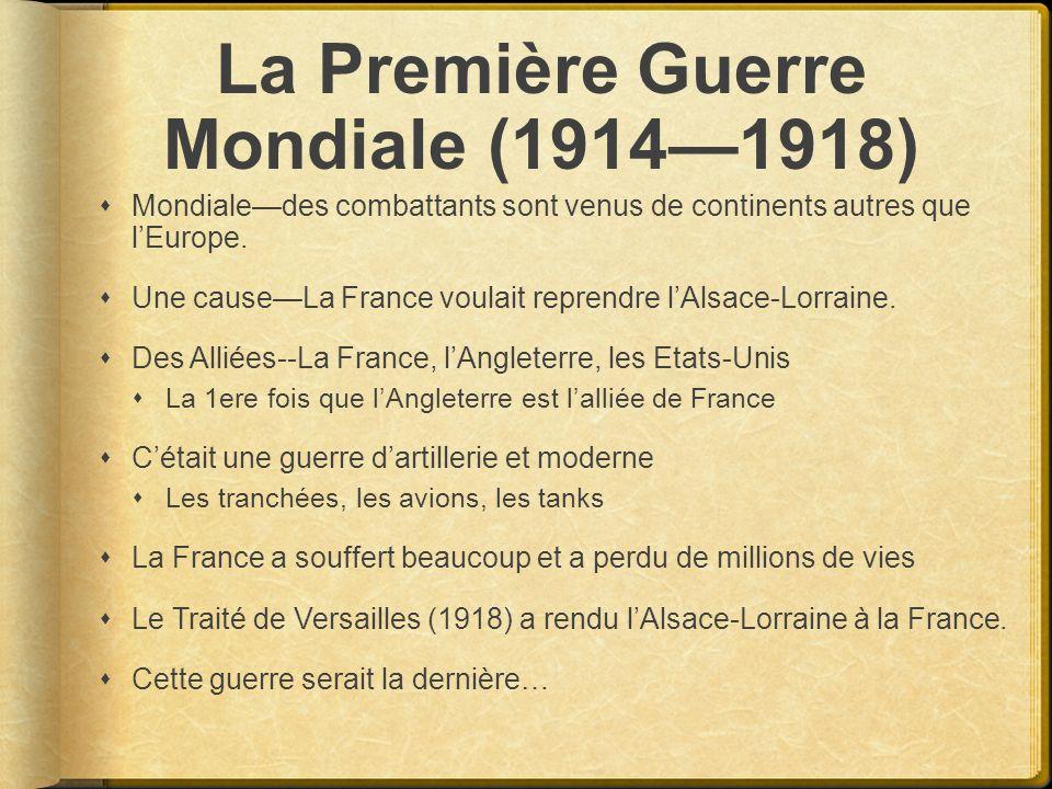 La Première Guerre Mondiale (19141918) Mondialedes combattants sont venus de continents autres que lEurope. Une causeLa France voulait reprendre lAlsa