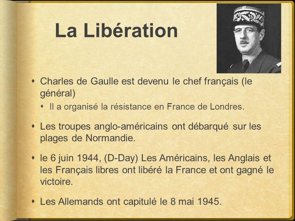 La Libération Charles de Gaulle est devenu le chef français (le général) Il a organisé la résistance en France de Londres. Les troupes anglo-américain