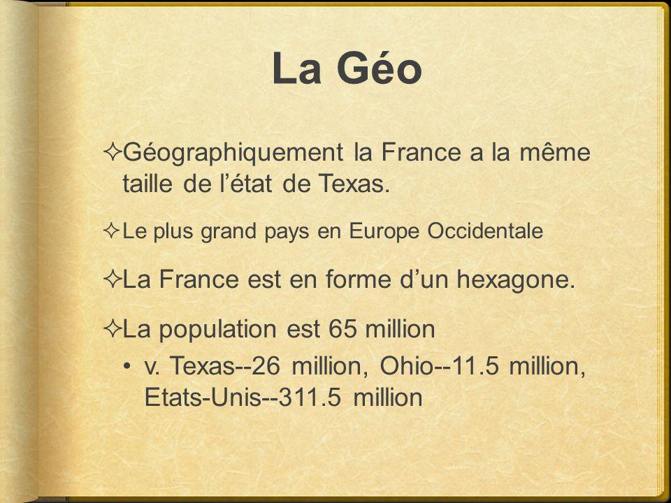 La Géo Géographiquement la France a la même taille de létat de Texas. Le plus grand pays en Europe Occidentale La France est en forme dun hexagone. La