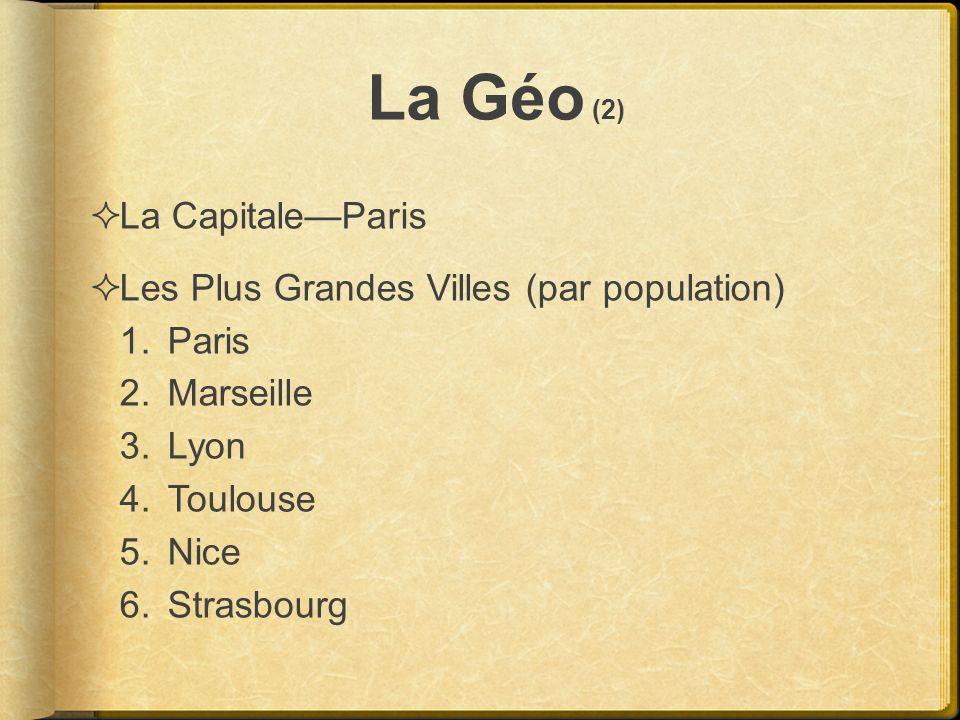 La Géo (2) La CapitaleParis Les Plus Grandes Villes (par population) 1.Paris 2.Marseille 3.Lyon 4.Toulouse 5.Nice 6.Strasbourg